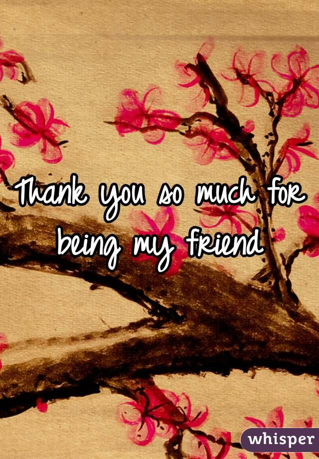 Thank You So Much For Being My Friend