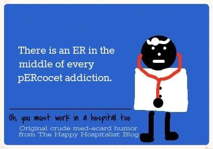 ER-in-the-middle-of-every-pERcocet-Addiction-ecard-humor
