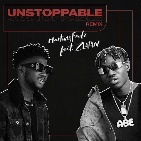 [Music] Martinsfeelz Ft. Zlatan – Unstoppable (Remix)