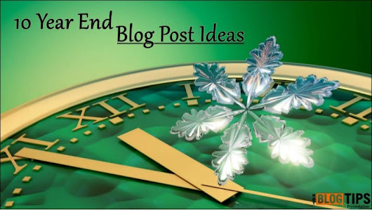 10 Year End Blog Post Ideas
