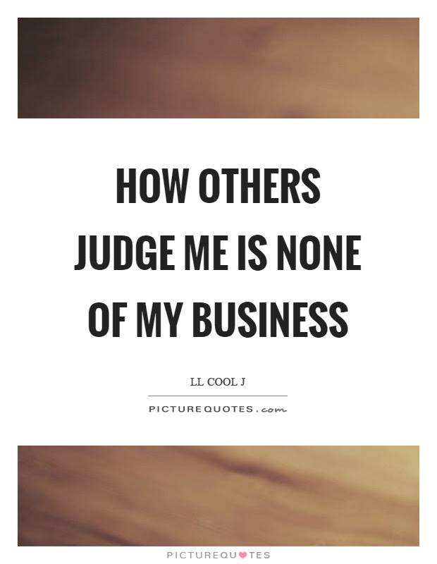 How Others Judge Me Is None Of My Business Picture Quotes
