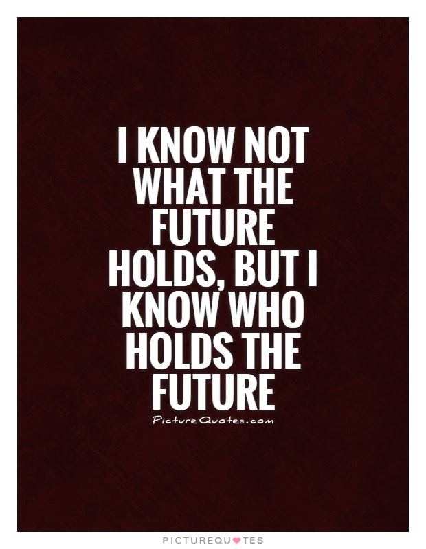 Quotes About Not Knowing Future 19 Quotes