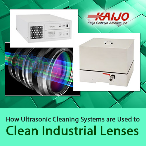 How Ultrasonic Cleaning Systems Are Used to Clean Industrial Lenses - Kaijo