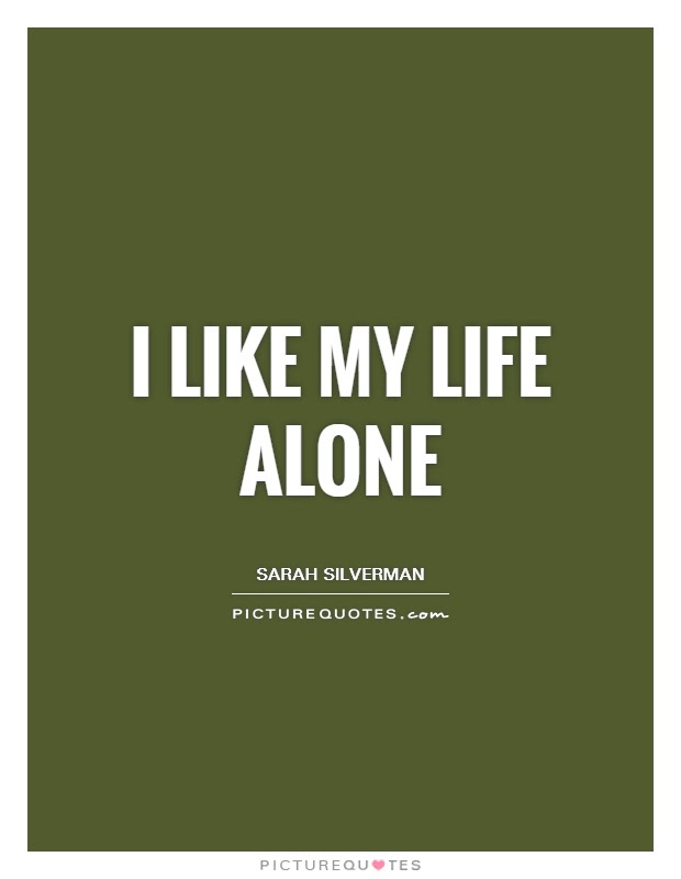 I Like My Life Alone Picture Quotes