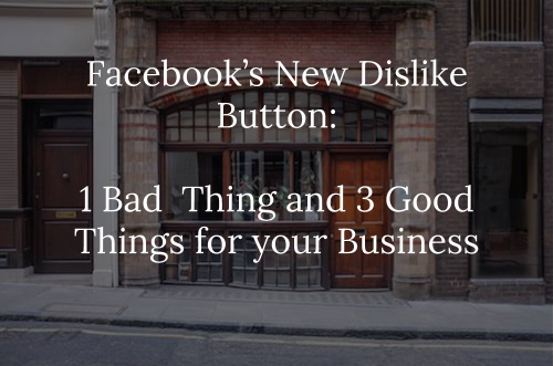 4 Ways (Good and Bad) Facebook's Dislike Button Might Affect Your Business