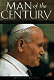 Man of the Century: The Life and Times of Pope John Paul II