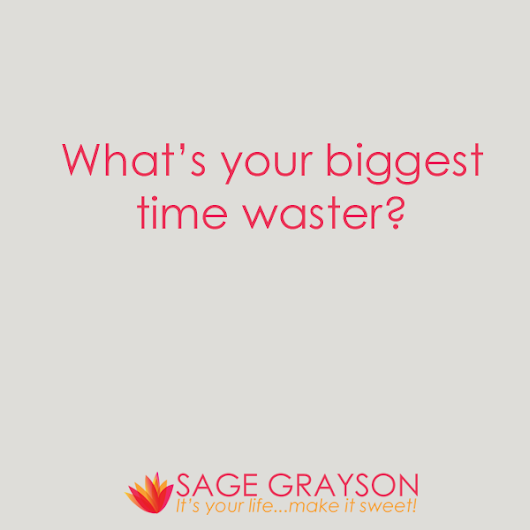 Question of the Week: What's Your Biggest Time Waster? - Sage Grayson Coaching