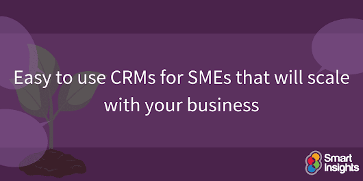 Easy to use CRMs for SMEs that will scale with your business | Smart Insights