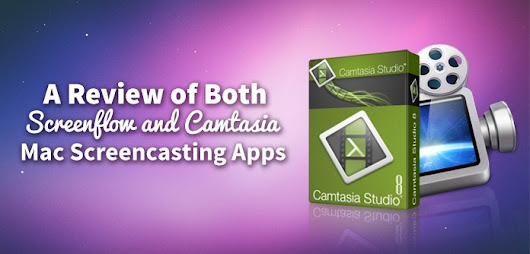 A Review of Both Screenflow and Camtasia Mac Screencasting Apps