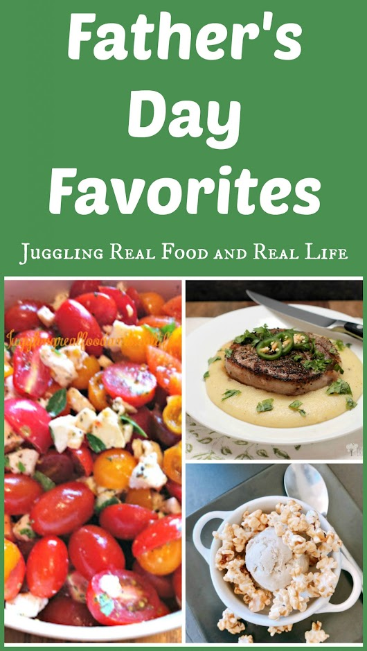 Favorite Father's Day Recipes - Juggling Real Food and Real Life
