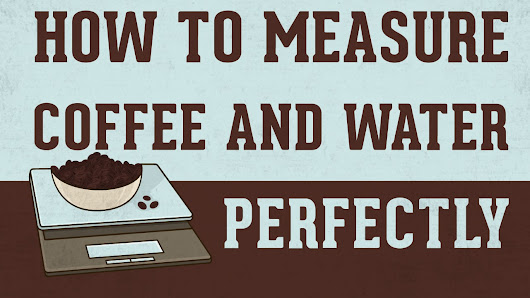 How to Measure Coffee and Water Perfectly