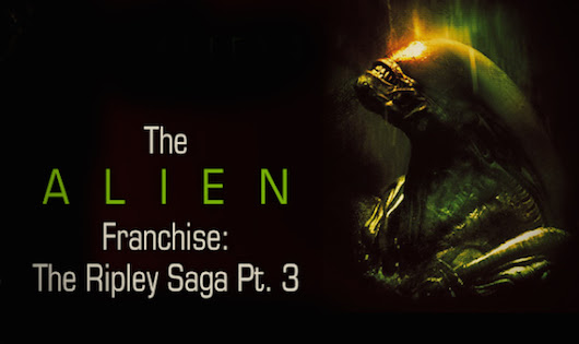 The ALIEN Franchise: The Ripley Saga Pt. 3 - Reel Reviews