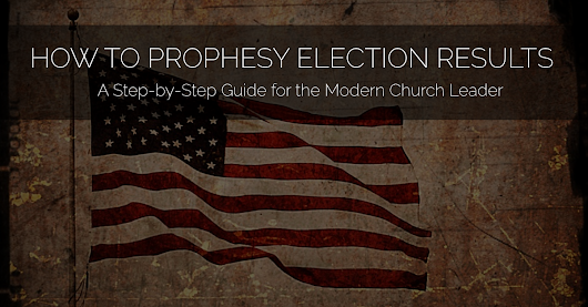 The Modern Church Leader's How-To Guide For Prophesying Election Results - Brazen Church