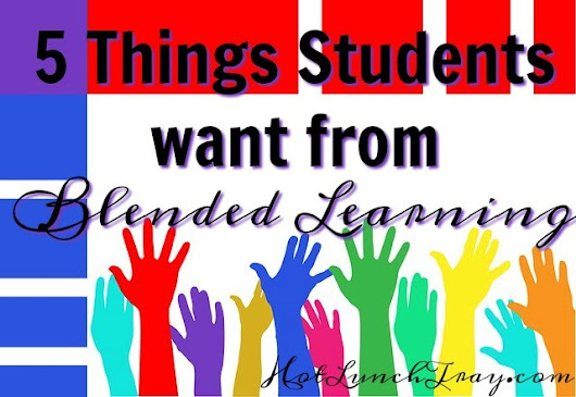 5 Things Students want from Blended Learning | Hot Lunch Tray