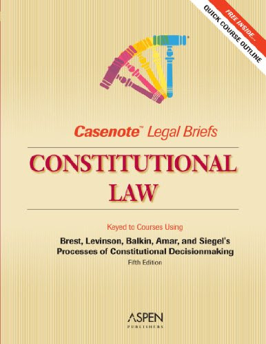 Casenote Legal Briefs Constitutional Law Keyed To Brest Levinson Balkin Amar And Siegel
