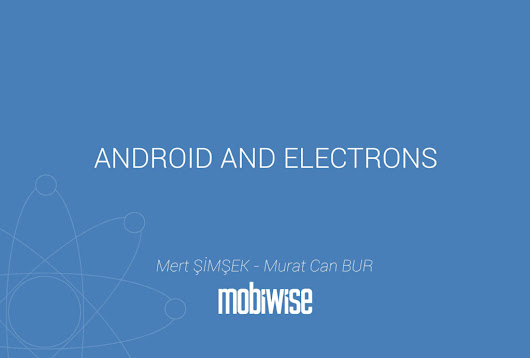 Android and Electrons