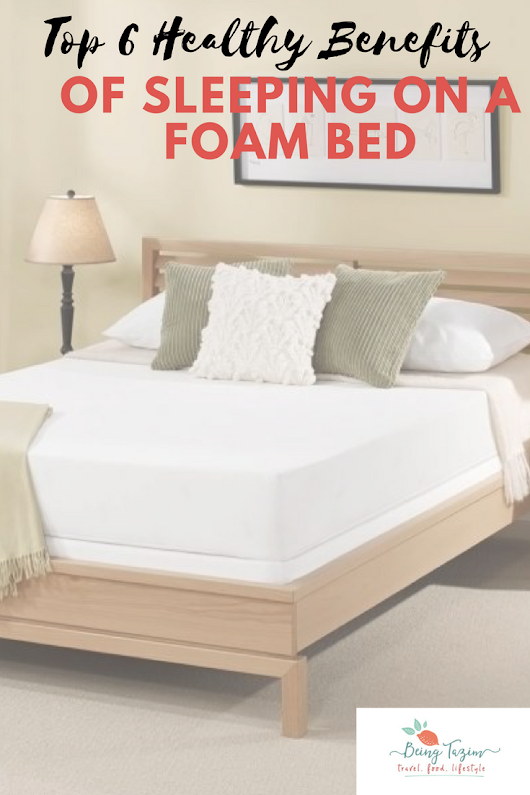 Top 6 Healthy Benefits of Sleeping on a Foam Bed - Being Tazim