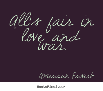 Quotes About Love Alls Fair In Love And War