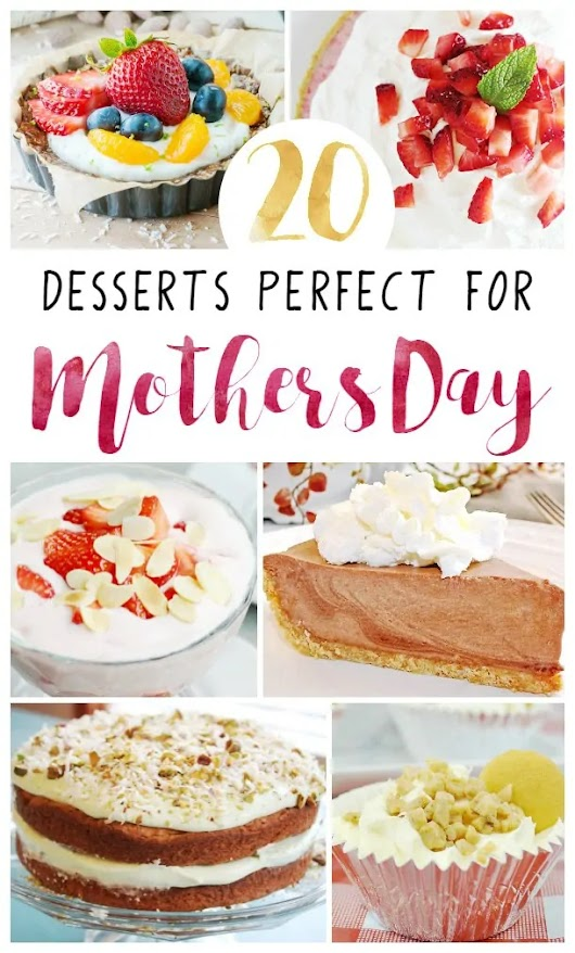 20 Mother's Day Dessert Recipes That Mom Will Love