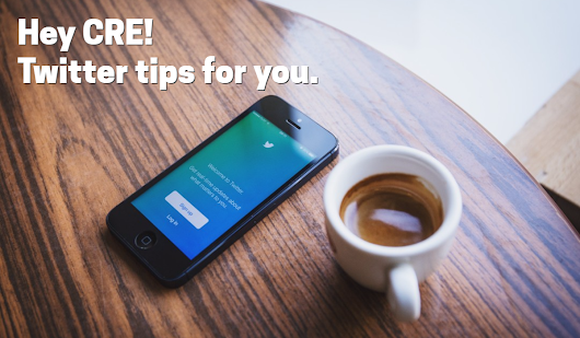 Hey CRE! Here's 6 Tips To Make Twitter Work For You
