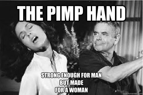 The Pimp Hand Strong Enough For Man But Made For A Woman Bitch