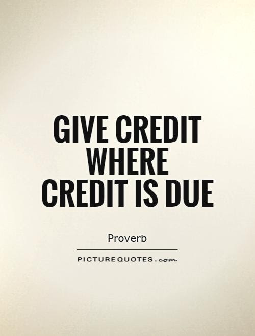 Give Credit Where Credit Is Due Picture Quotes