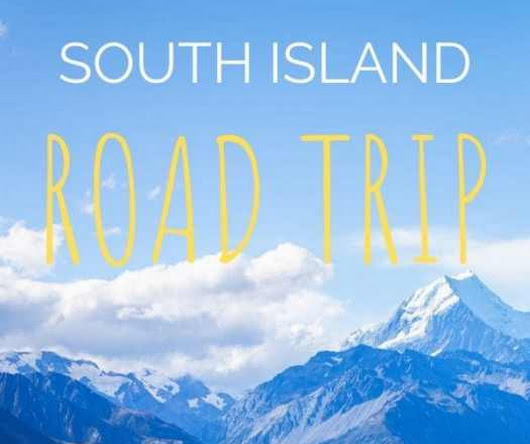 South Island Road Trip: A Drive Around Paradise | The Travelling Tom