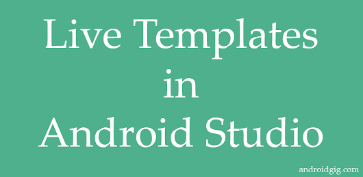 Live Templates in Android Studio - Android Gig