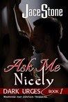 Ask Me Nicely: Dark Urges, Book 1