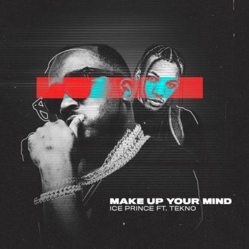 """Ice Prince x Tekno – """"Make Up Your Mind Lyrics"""""""
