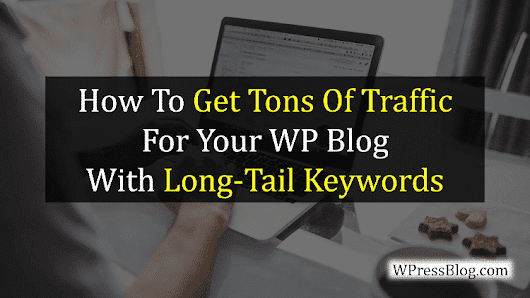 Get Tons Of Traffic For Your WP Blog With Long-Tail Keywords