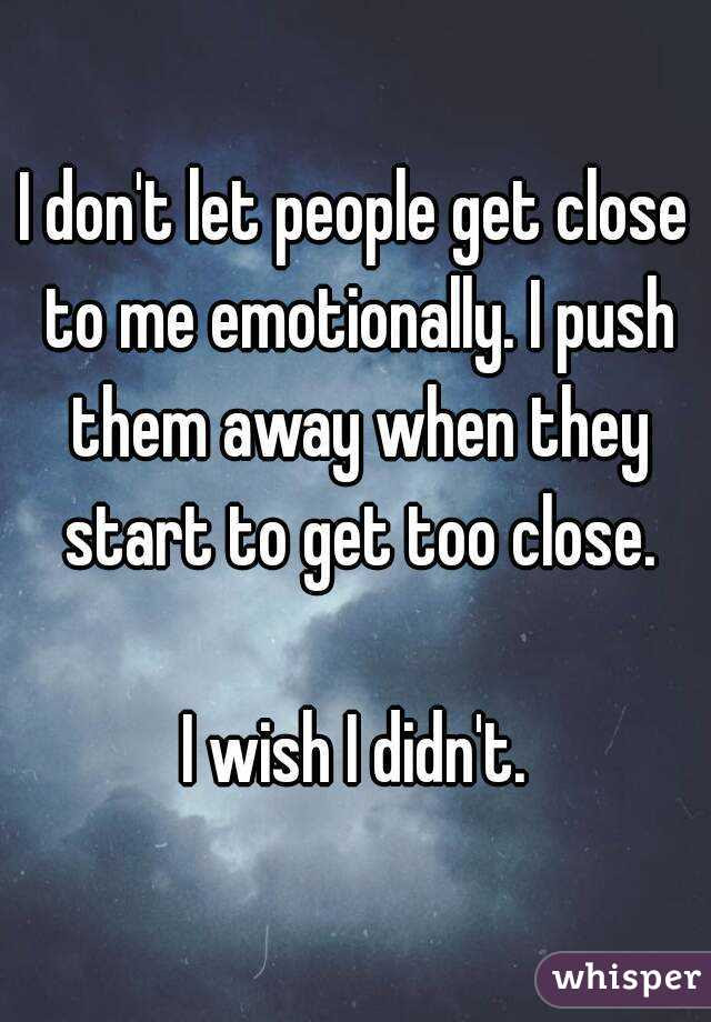 I Dont Let People Get Close To Me Emotionally I Push Them Away