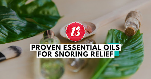 13 Proven Essential Oils for Snoring Relief Overnight - Bod Healthiness