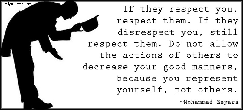 If They Respect You Respect Them If They Disrespect You Still