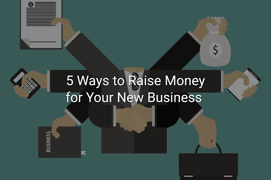 5 Ways to Raise Money for Your New Business