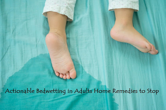 12 Actionable Bedwetting in Adults Home Remedies to Stop