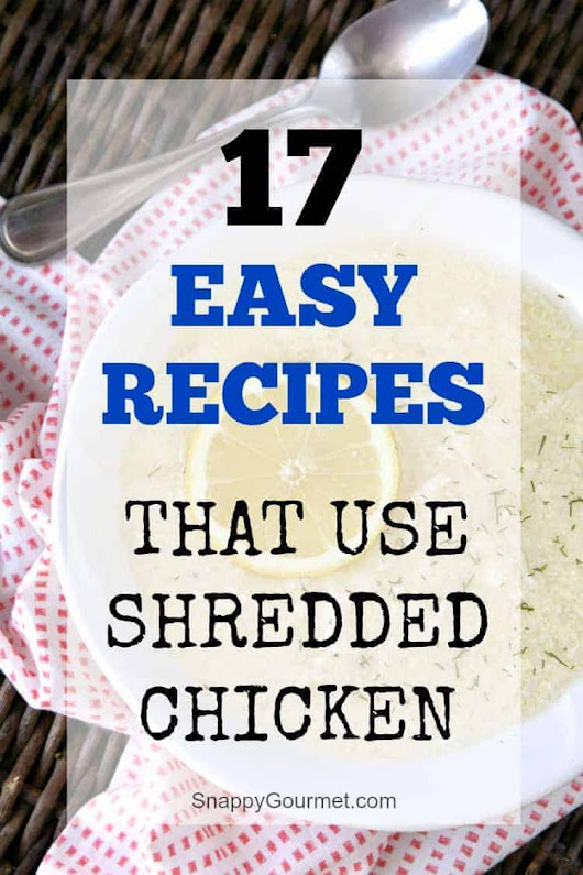 17 Easy Shredded Chicken Recipes - Snappy Gourmet