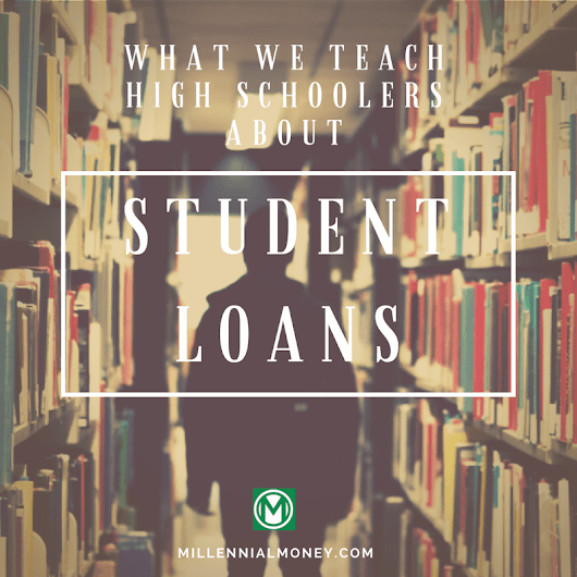 23 Jan What We Teach High Schoolers About Student Loans