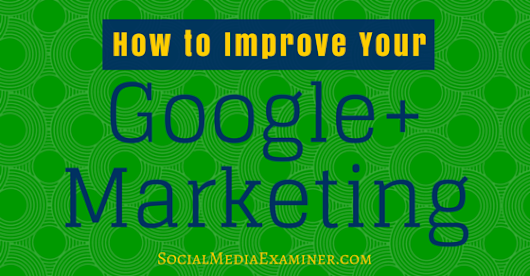 How to Improve Your Google+ Marketing |