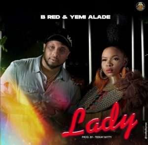 [Mp3] B-Red ft. Yemi Alade – Lady