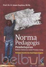 Norma Pedagogis Pembelajaran Bahasa Indonesia untuk Penutur Asing (Deskripsi Teoritis dan Hasil Kajian Empiris)