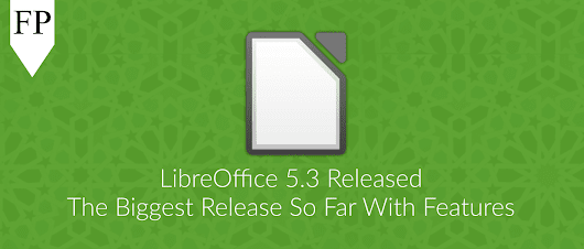 LibreOffice 5.3 Released: The Biggest Release So Far – FOSS Post