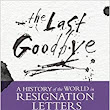 The Last Goodbye: The History of the World in Resignation Letters: : Matt Potter: 9781472122100: Books