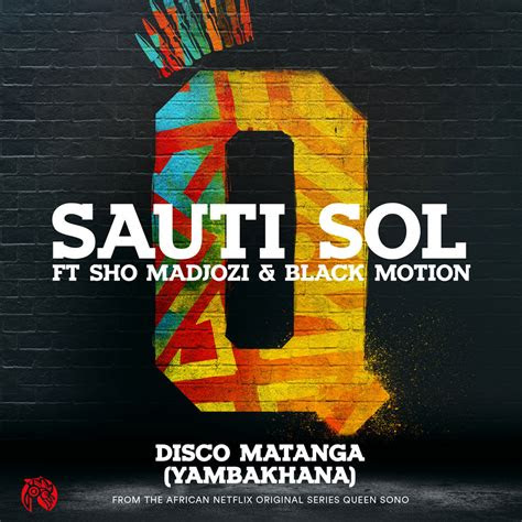 sauti sol ft sho madjozi black motion disco matanga
