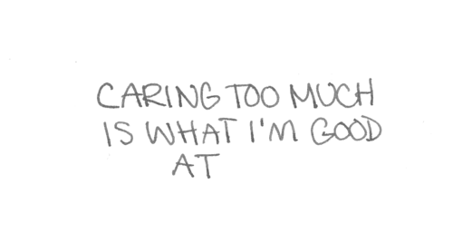 Caring Too Much Is What Im Good At Unknown Picture Quotes