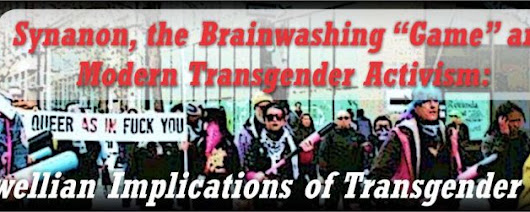 "Synanon, the Brainwashing ""Game"" and Modern Transgender Activism: The Orwellian Implications of Transgender Politics."