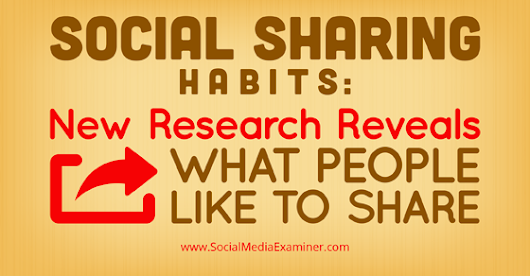 Social Sharing Habits: New Research Reveals What People Like to Share |