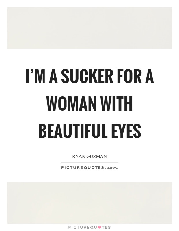 Im A Sucker For A Woman With Beautiful Eyes Picture Quotes