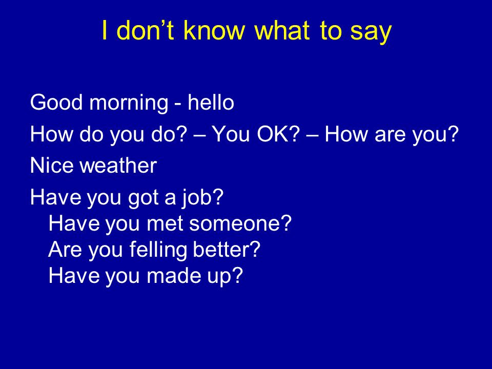I Dont Know What To Say Good Morning Hello Ppt Video Online