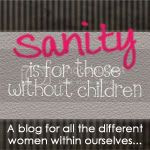 Sanity is for those without children